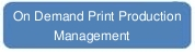 On Demand Print Production Management